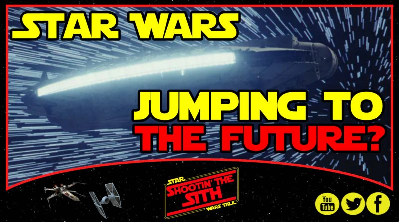 STAR WARS JUMPING TO THE FUTURE?