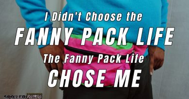 I Didn't Choose the Fanny Pack Life – The Fanny Pack Life Chose Me